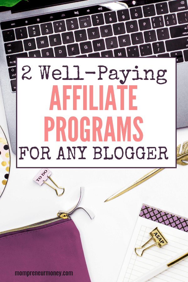 These two well-paying affiliate programs are great for nearly any blogger in any niche to join and start earning money with affiliate marketing!