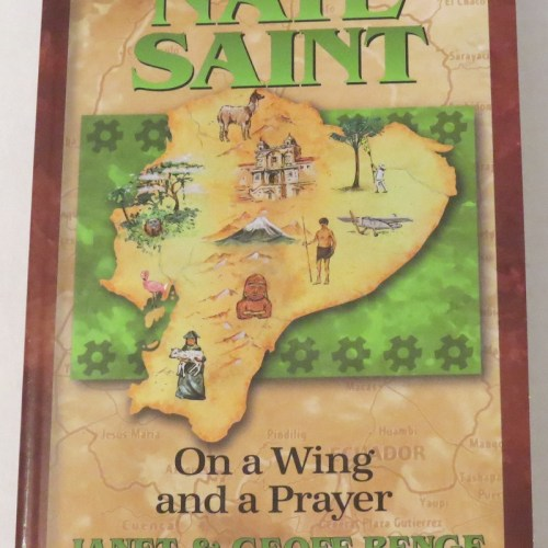 Nate Saint: On a Wing and a Prayer by Janet & Geoff Benge