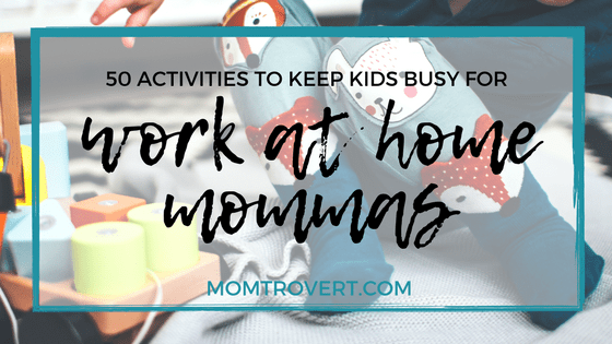 50 Activities To Keep Kids Busy While You Work From Home