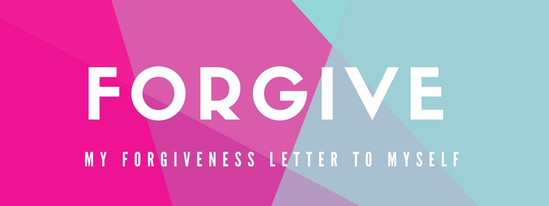 My Forgiveness Letter to Myself