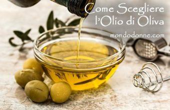 Olio di oliva, quale scegliere e come?