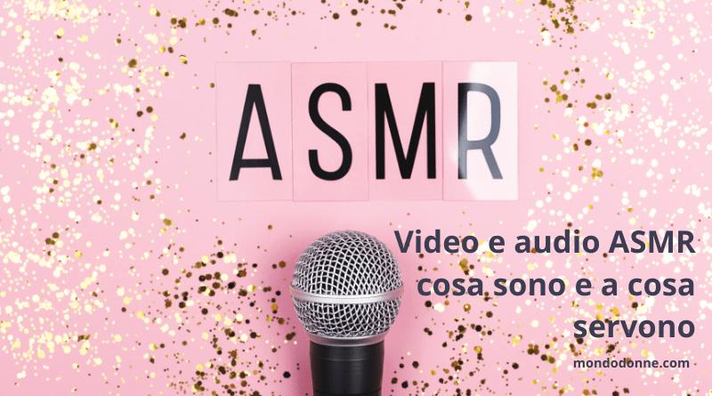 Video ASMR cosa sono e a cosa servono