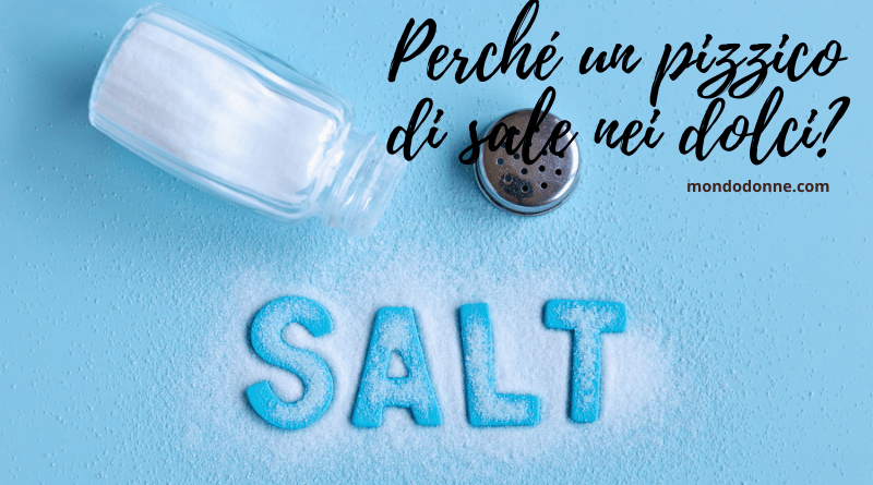 a cosa serve un pizzico di sale nei dolci