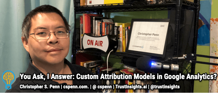 You Ask, I Answer: Custom Attribution Models in Google Analytics?