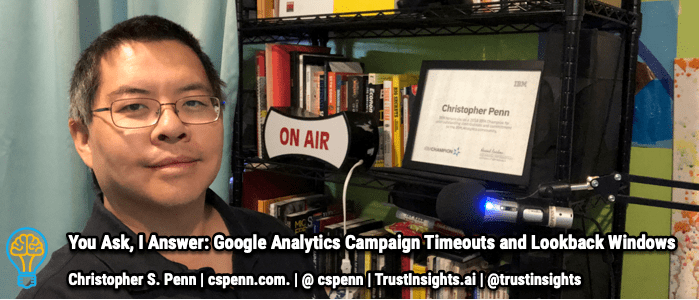 You Ask, I Answer: Google Analytics Campaign Timeouts and Lookback Windows