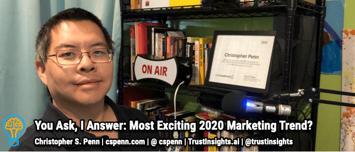 You Ask, I Answer: Most Exciting 2020 Marketing Trend?