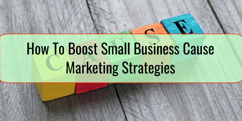 How To Boost Small Business Cause Marketing Strategies