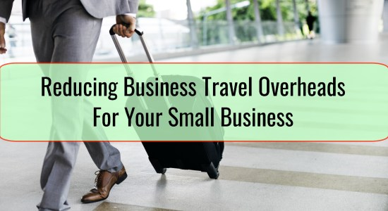 Reducing Business Travel Overheads For Your Small Business