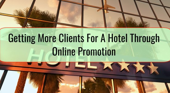 Getting More Clients For A Hotel Through Online Promotion