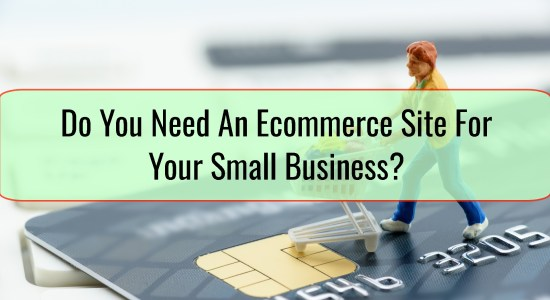 Do You Need An Ecommerce Site For Your Small Business