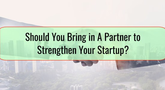 Should You Bring in A Partner to Strengthen Your Startup