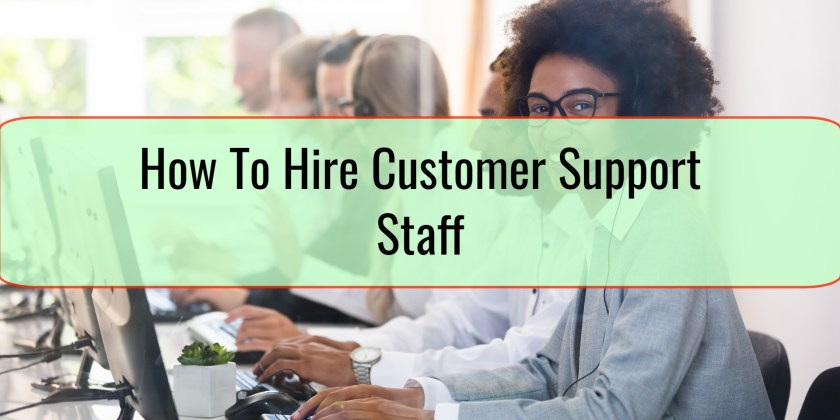 How To Hire Customer Support Staff