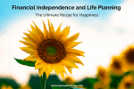 Financial Independence And Life Planning: The Ultimate Recipe For Happiness