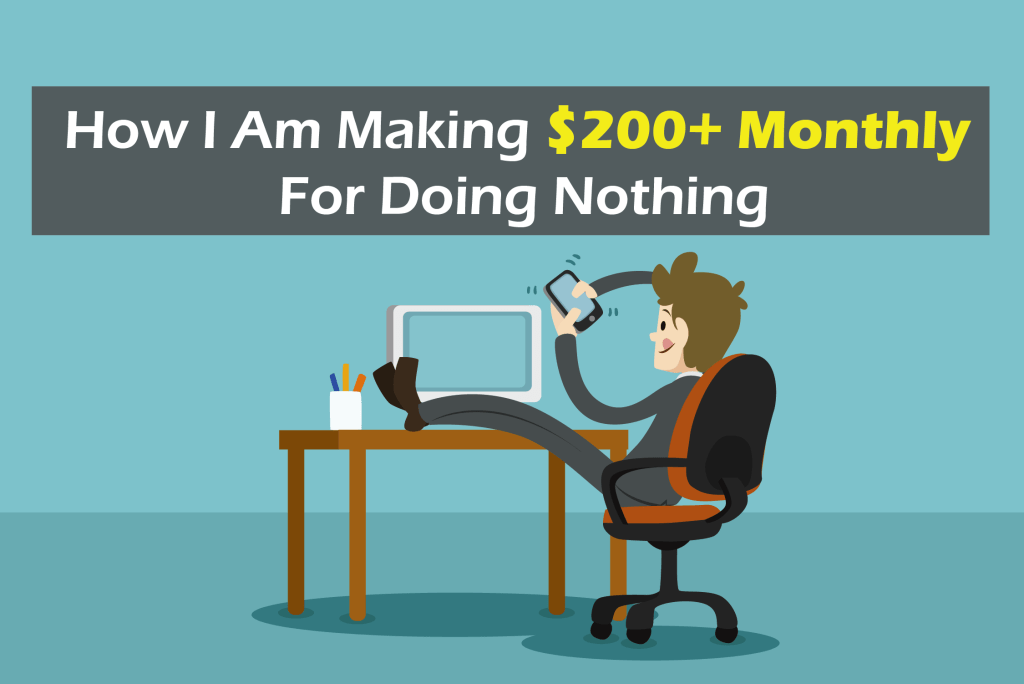 How I am making $200 Monthly for Doing Nothing