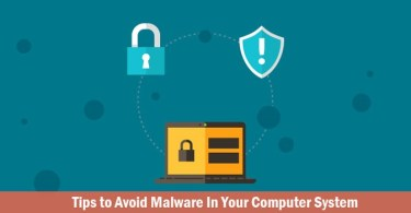 Tips to Avoid Malware in Your Computer System