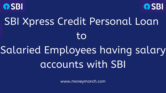 Sbi Xpress Credit Personal Loan To Salaried Employees