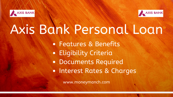 Axis Bank Personal Loan Features Eligibility And Interest Rate