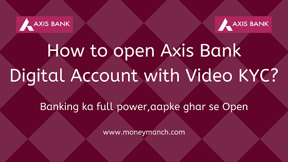 How To Open Axis Bank Digital Account With Video Kyc Moneymanch