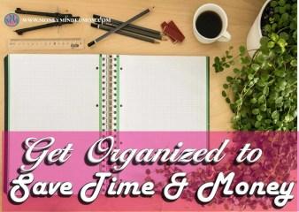 Get Organized to Save Time and Money ~ Getting your home, daily tasks and overall finances organized can literally save you thousands of dollars every year. Not to mention that you will have more time on your hands, and we all know, time is money. As well as reducing stressful situations because we are not prepared.