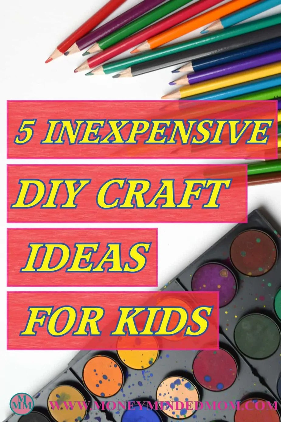 5 Inexpensive Ideas For DIY Kids Crafts