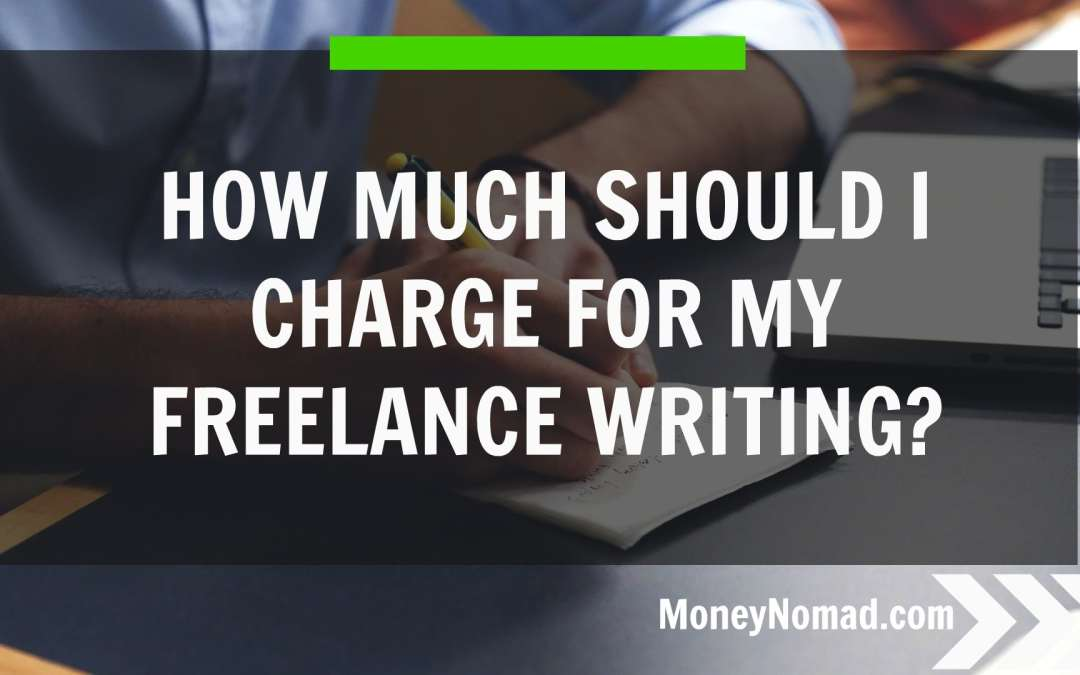 How Much Should I Charge For My Freelance Writing?