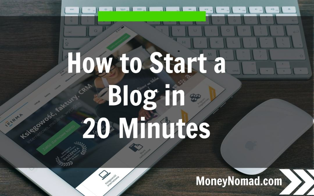 How to Start A Blog in 20 Minutes – The Ultimate Guide