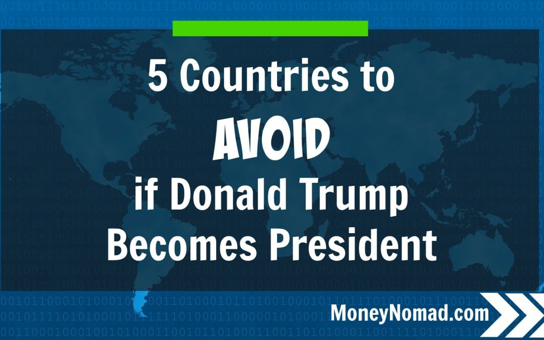5 Countries to Avoid if Donald Trump Becomes President