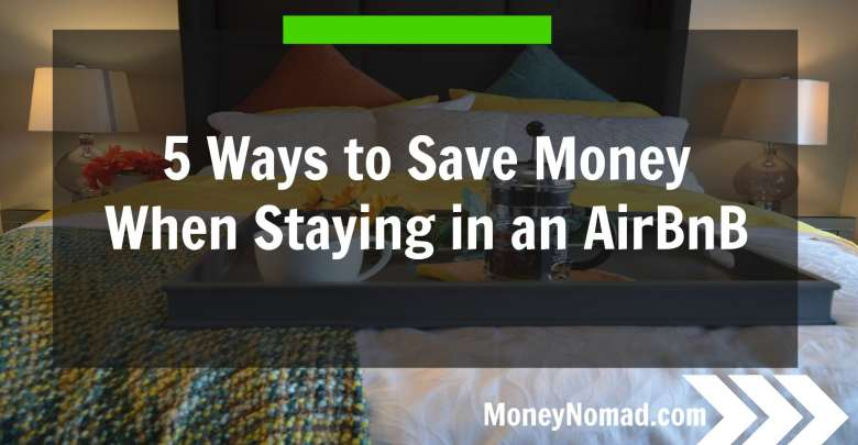 5 Ways to Save Money When Staying at an AirBnB