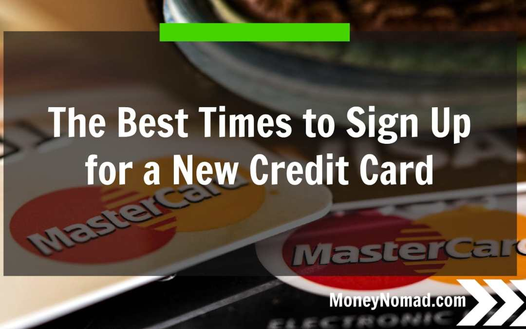 The Best Times to Sign Up for a New Credit Card