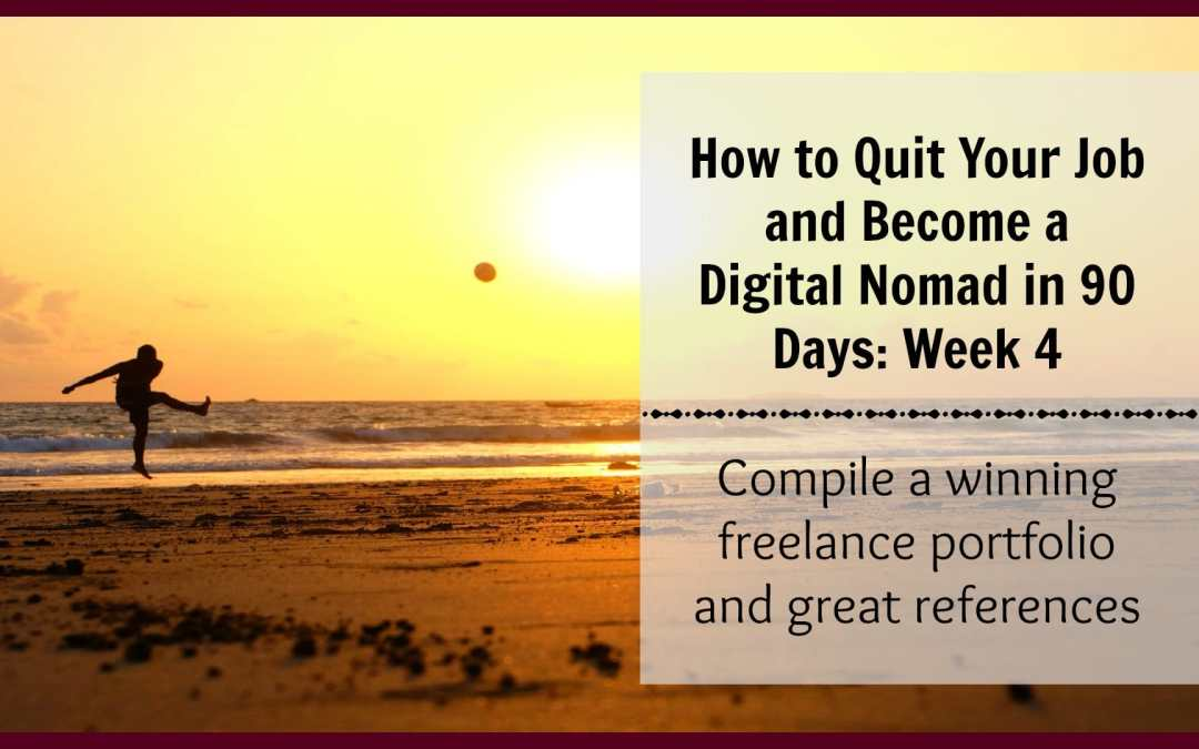 How to Quit Your Job and Become a Digital Nomad in 90 Days: Week 4