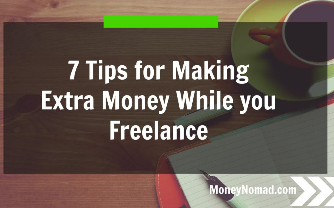 7 Tips for Making Extra Money While you Freelance