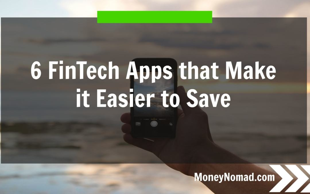 6 FinTech Apps that Make It Easier to Save