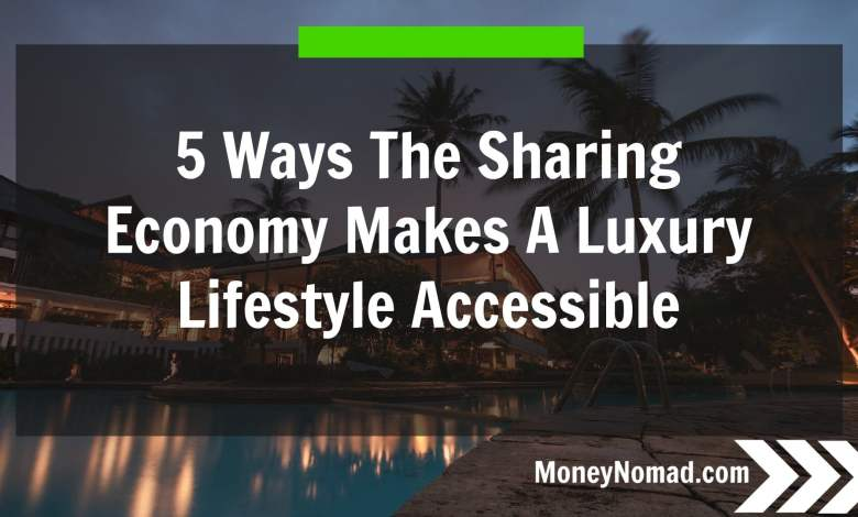 Photo of 5 Ways The Sharing Economy Makes A Luxury Lifestyle Accessible