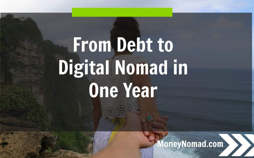 From Debt to Digital Nomad in 1 Year