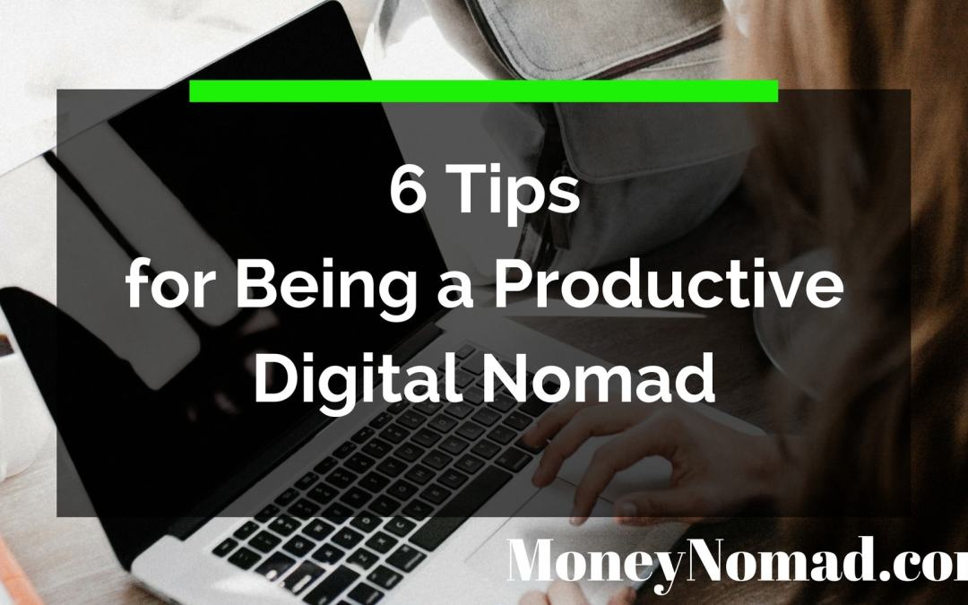 6 Tips for Being a Productive Digital Nomad