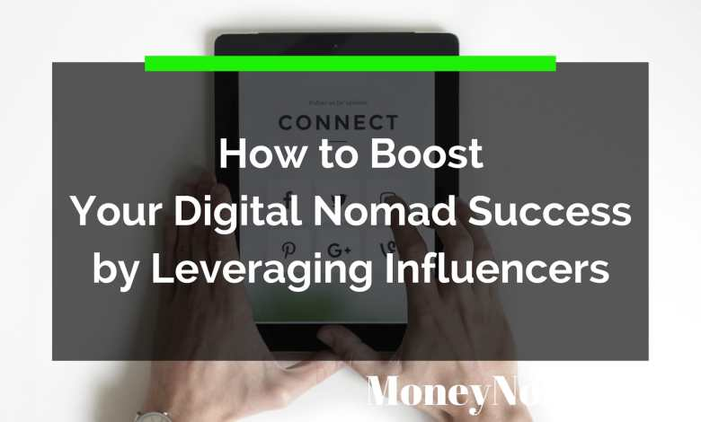 How to Boost Your Digital Nomad Success by Leveraging Influencers