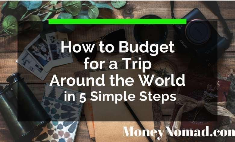 Photo of How to Budget for a Trip Around the World in 5 Simple Steps