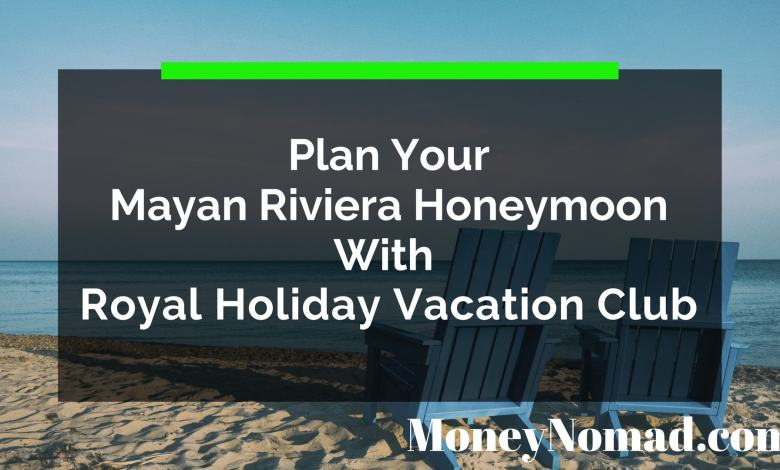Photo of Plan Your Mayan Riviera Honeymoon With Royal Holiday Vacation Club