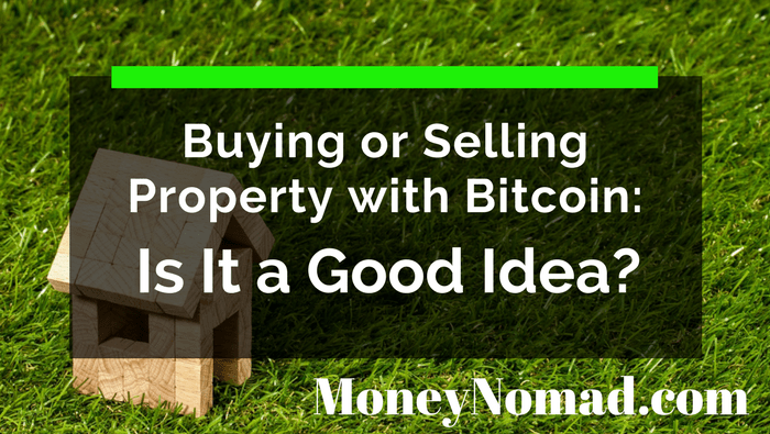 Buying or Selling Property with Bitcoin: Is It a Good Idea?