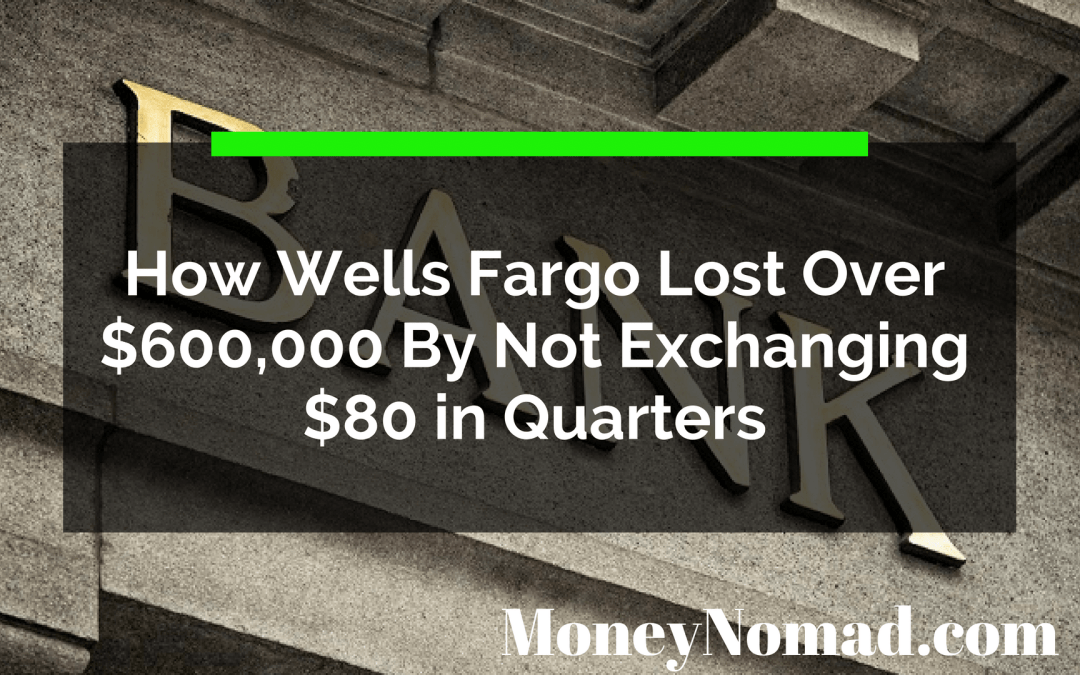 How Wells Fargo Lost Over $600,000 By Not Exchanging $80 in Quarters