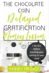 Looking for activities when teaching goal setting for kids and students (especially with a growth mindset)? This Delayed Gratification money lesson using chocolate coins is the perfect precursor to goal setting, as it ensures your kid will not only be goal setting in the future, but will be able to stick it until they reach their goal. Great for elementary and middle school. | http://www.moneyprodigy.com/use-chocolate-coin-delayed-gratification-lesson-precursor-goal-setting-kids/