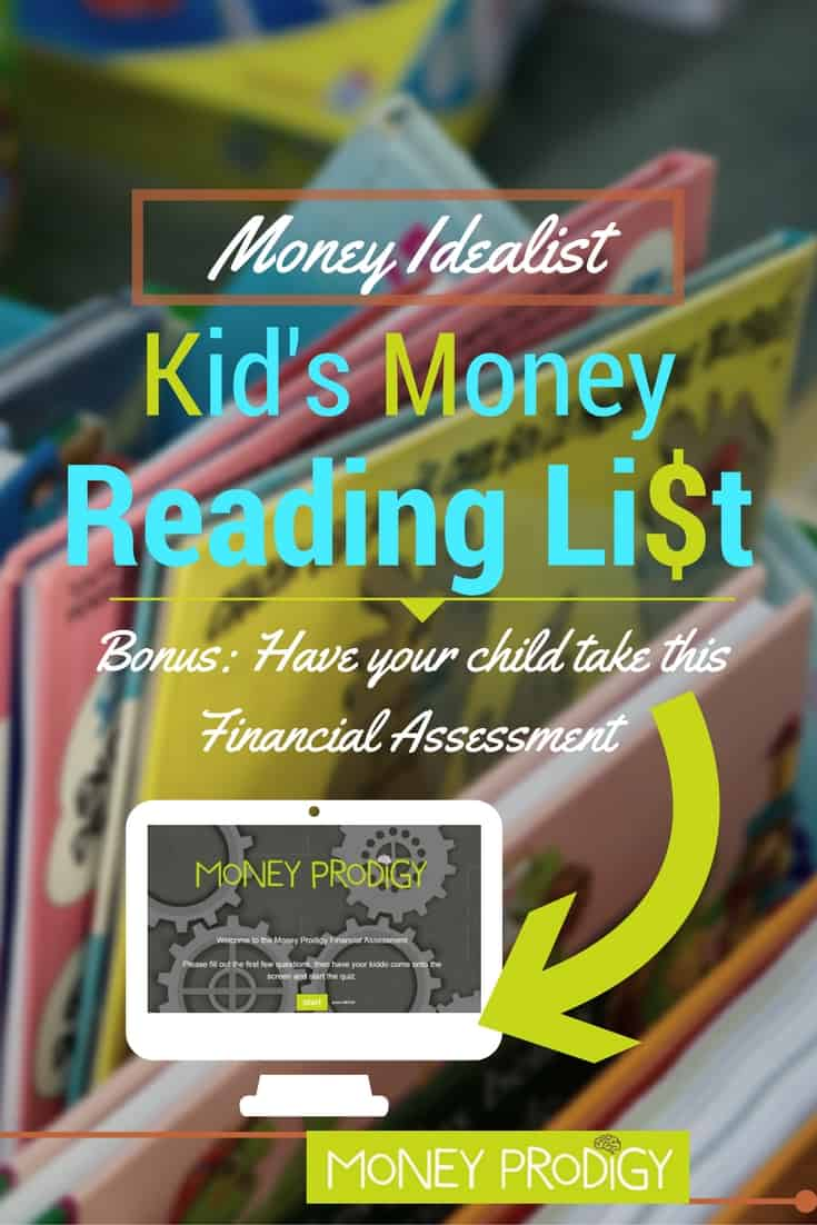 How to teach kids about money using money books. This is for the Money Idealist. Not sure which Money Prodigy category your own child is in? Come on over and have them take the Financial Assessment to find out. | http://www.moneyprodigy.com/teach-kids-money-using-books-list-money-idealist-child/