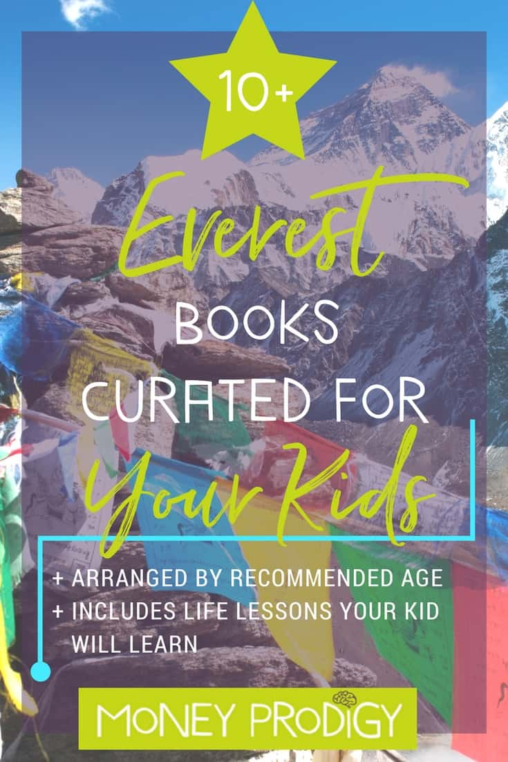 Explore Everest for Kids through this fun, curated reading list, sorted by age. Then come check out the Mt. Everest Money Simulation Program! This list would make a great addition to an expedition VBS program. | http://www.moneyprodigy.com/everest-for-kids-curated-reading-list/