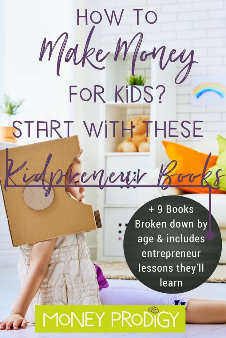 Entrepreneur kids...do you have any ideas where to start? If you're looking for how to make money for kids, I've got 9 books, broken down by age, to start teaching your child the lessons they need to learn the ropes. | https://www.moneyprodigy.com/how-to-make-money-for-kids-9-kidpreneur-books/