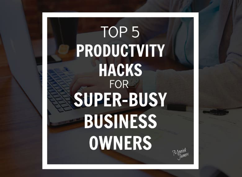productivity-hacks-for-business-owners-moniek-james