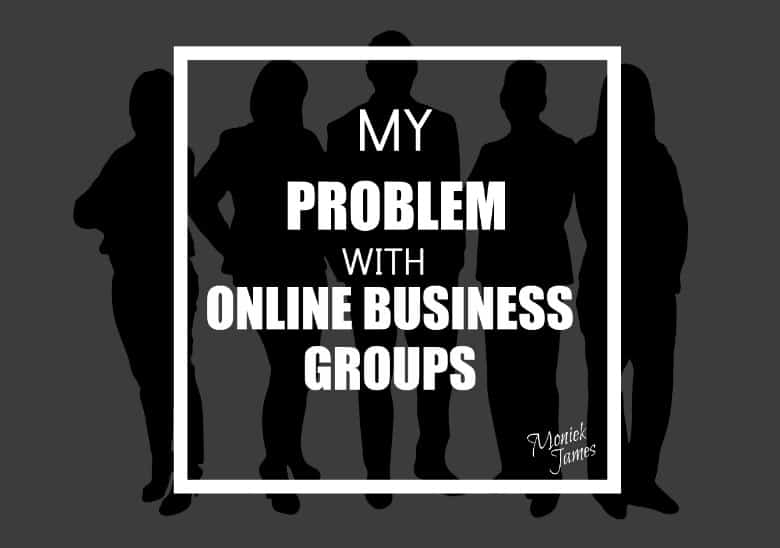problem-with-online-biz-groups-moniek-james