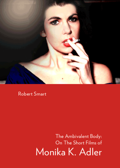 The Ambivalent Body of the Short Films of Monika K. Adler by Robert Smart