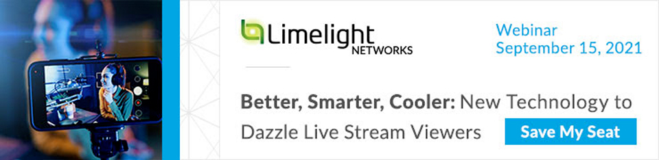 Limelight:  Better, Smarter, Coole. New Technology to Dazzle Live Stream Viewers
