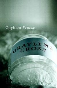 Grayling Cross by Gayleen Froese