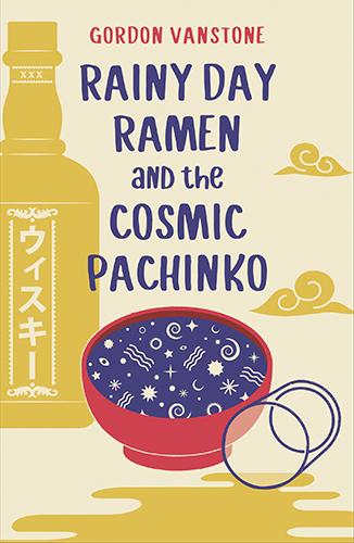 RAINY DAY RAMEN and the COSMIC PACHINKO by Gordon Vanstone